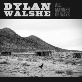 WALSHE, DYLAN - All Manner Of Ways