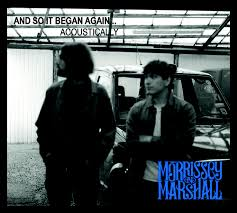 Morrissey & Marshall - And So It Began Again… Acoustically