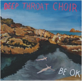 DEEP THROAT CHOIR - Be OK