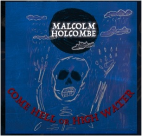HOLCOMBE, MALCOLM - Come Hell Or High Water