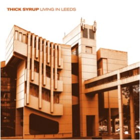 THICK SYRUP - Living In Leeds