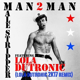 MAN 2 MAN Ft. LOLA DUTRONIC - Male Stripper (2K17 remix)