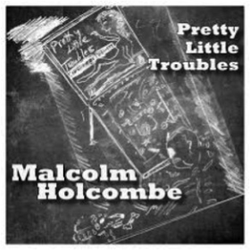 HOLCOMBE, MALCOLM - Pretty Little Troubles