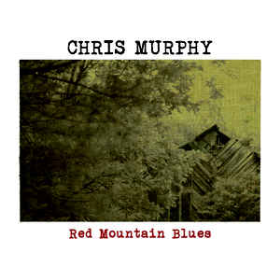 MURPHY, CHRIS - Red Mountain Blues