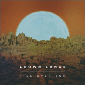 CROWN LANDS - Rise Over Run EP