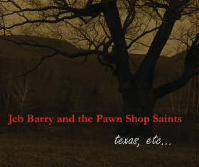 BARRY, JEB & THE PAWN SHOP SAINTS - Texas etc