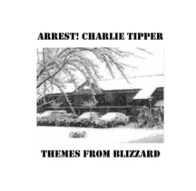 ARREST! CHARLIE TIPPER - Themes From Blizzard