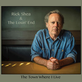 SHEA, RICK & THE LOSIN' END - The Town Where I Live