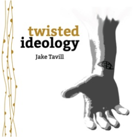 TAVILL, JAKE - Twisted Ideology