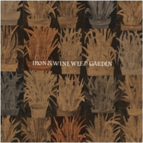 IRON AND WINE - Weed Garden EP