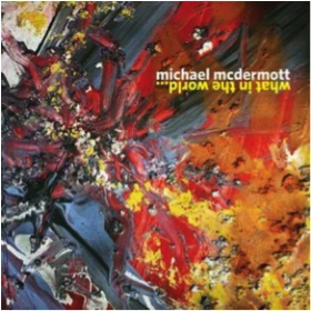 MCDERMOTT, MICHAEL - What In The World ...