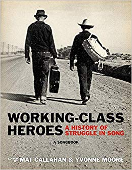 CALLAHAN, MAT & YVONNE MOORE - Working Class Heroes:A History Of Struggle & Song